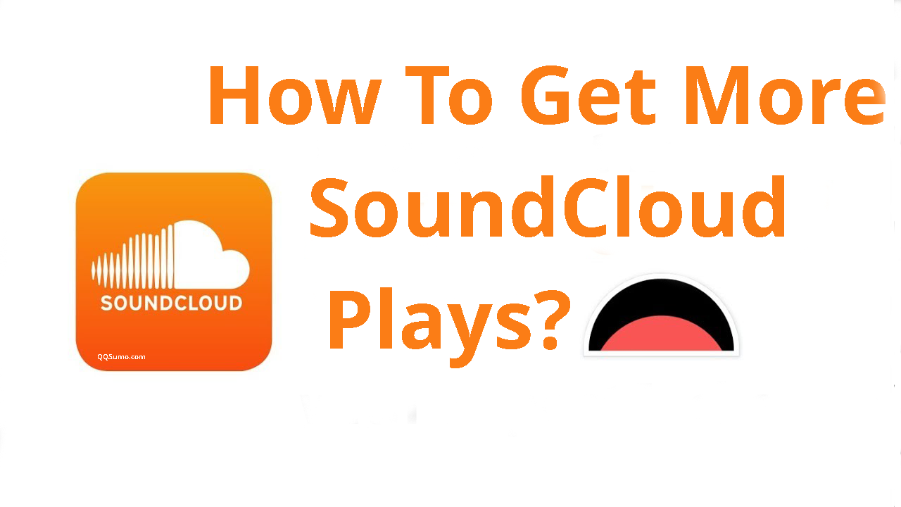 how to get more plays on soundcloud 2018